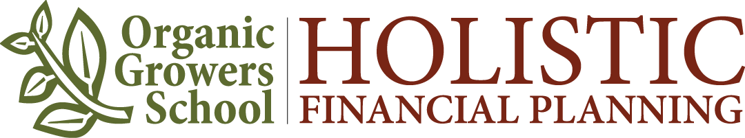 Organic Growers School: Holistic Financial Planning. January 8–9, 2018. Burnsville Town Center
