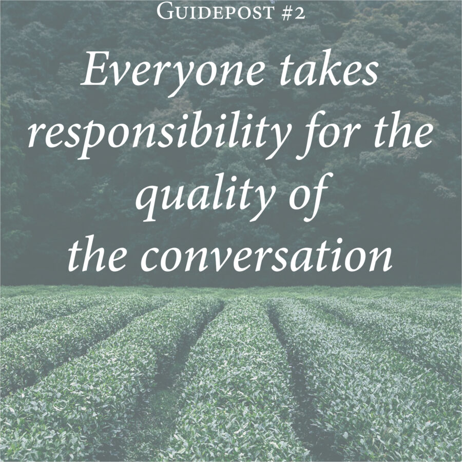 everyone takes responsibility for the quality of the conversation